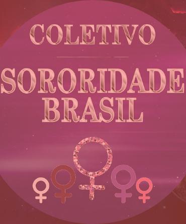 Sororidade Brasil: Desconstruindo para construir por Tanara Tavares